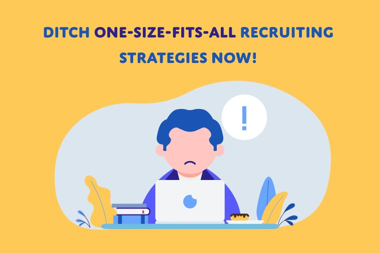 Ditch One Size Fits All Recruiting Strategies Now