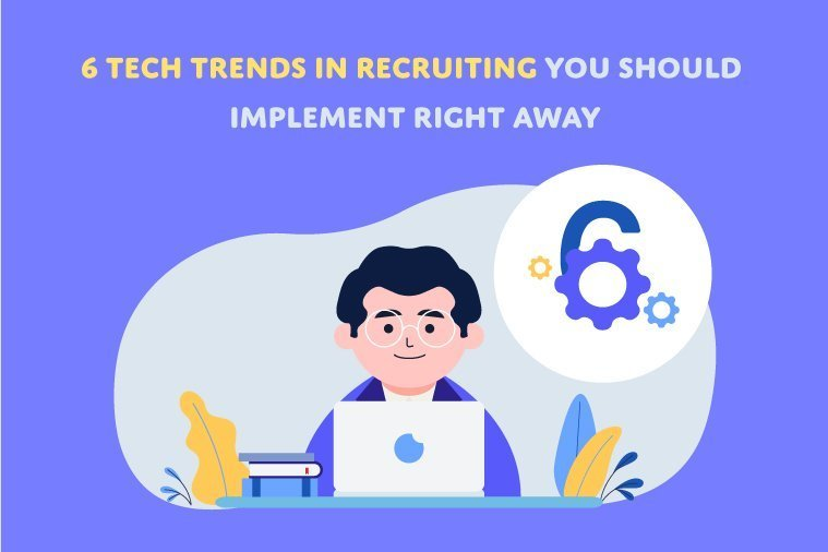 6 Tech Trends in Recruiting You Should Implement Right Away