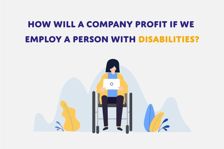How will a Company Profit if we employ a person with disabilities